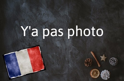 French phrase of the day: Y'a pas photo