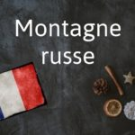 French phrase of the Day: Montagne russe