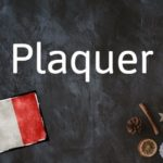French word of the day: Plaquer