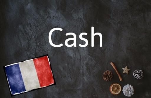 French word of the day: Cash