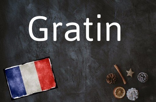 French word of the Day: Gratin