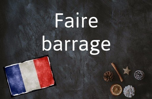 French phrase of the Day: Faire barrage